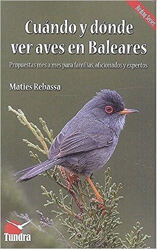Cuándo y dónde ver aves en Baleares: Amazon.es: Maties Rebassa, Maties Rebassa: Libros
