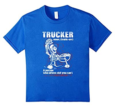 Trucker A Person Who Drives Shit You Can't Funny T shirt