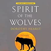 Spirit of the Wolves: Wolf Chronicles, Book 3 | Dorothy Hearst
