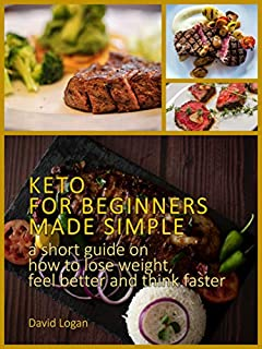 Keto for beginners made simple: A short guide on how to lose weight, feel better and think faster (Keto series Book 1)