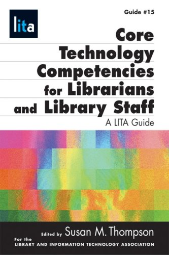 Core Technology Competencies for Librarians and Library Staff: A LITA Guide