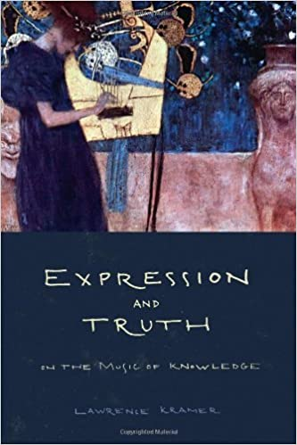 Book Expression and Truth: On the Music of Knowledge by Lawrence Kramer (2012-09-18)
