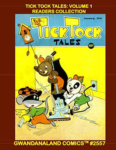 Tick Tock Tales: Volume 1 Readers Collection: Gwandanaland Comics #2557-A:   Economical Black & White Version - Hilarious Golden Age Funny Animal Comics!