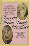 img - for Imperial Mother, Royal Daughter: Correspondence Between Marie Antoinette and Maria Theresa book / textbook / text book