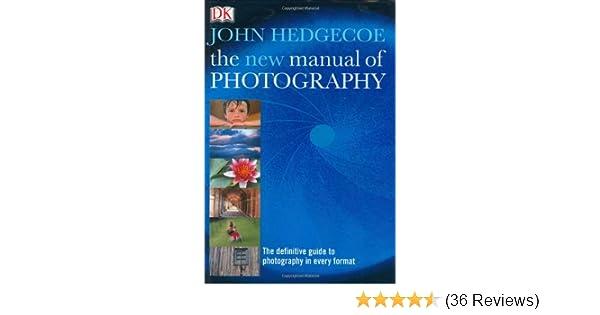 the new manual of photography john hedgecoe 9780789496379 amazon rh amazon com