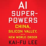 AI Superpowers: China, Silicon Valley, and the New World Order -  Brilliance Audio