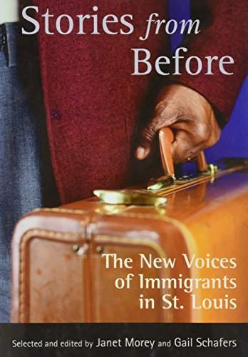 Stories from Before: The New Voices of Immigrants in St. Louis by Brand: Missouri Historical Society Press