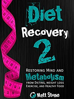 Diet Recovery 2: Restoring Mind and Metabolism from Dieting, Weight Loss, Exercise, and Healthy Food (Diet Recovery Series) by [Stone, Matt]