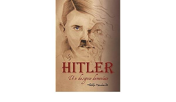 Adolfo Hitler: Un designo demoníaco eBook: Adolfo Meinhardt ...