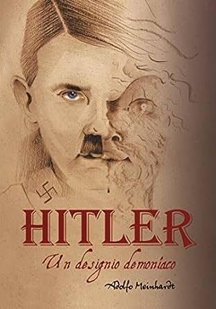 Adolfo Hitler: Un designo demoníaco (Spanish Edition ...