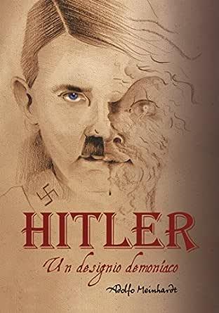Adolfo Hitler: Un designo demoníaco eBook: Meinhardt, Adolfo ...