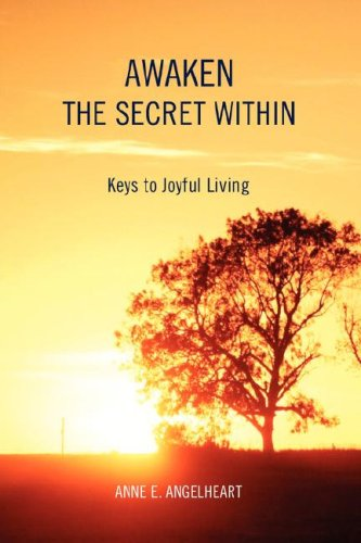 Book: Awaken the Secret Within - Keys to Joyful Living by Anne Angelheart