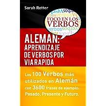 ALEMAN: APRENDIZAJE DE VERBOS POR VIA RAPIDA: Los 100 verbos más usados en alemán con 3600 frases de ejemplo: Pasado. Presente. Futuro. (Spanish Edition)