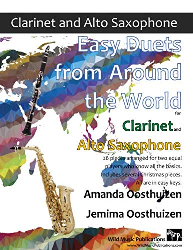 Easy Duets from Around the World for Clarinet and Alto Saxophone: 26 pieces arranged for two equal players who know all the basics. Includes several Christmas pieces. All are in easy keys. (And Saxophone Christmas Duets Clarinet)