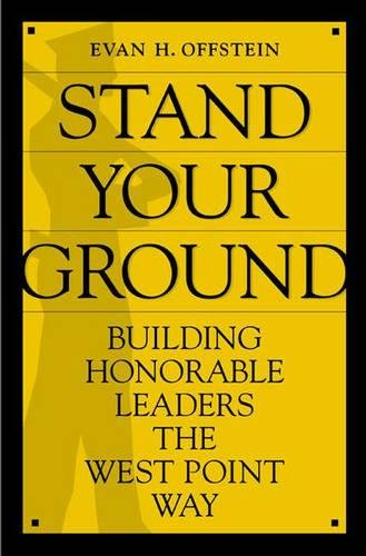 Stand Your Ground: Building Honorable Leaders the West Point Way