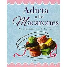 Adicta A los Macarones: Prepara Macarones Como los Franceses (Recetas Esenciales) (Spanish