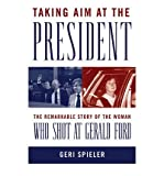 img - for Taking Aim at the President: The Remarkable Story of the Woman Who Shot at Gerald Ford (Hardback) - Common book / textbook / text book