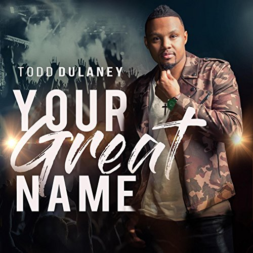 Todd Dulaney - Your Great Name 2018