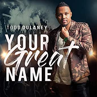 Your Great Name by Todd Dulaney on Amazon Music - Amazon com