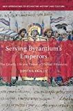 Serving Byzantium's Emperors: The Courtly Life and Career of Michael Attaleiates (New Approaches to Byzantine History and Culture)