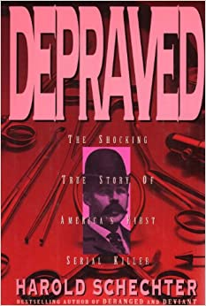 Depraved: The Shocking True Story of America's First Serial Killer