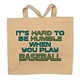 It's Hard To Be Humble When You Play Baseball Totebag Bag