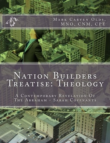 Read Online Nation Builders Treatise: Theology: A Contemporary Revelation Of The Abraham - Sarah Covenants ebook