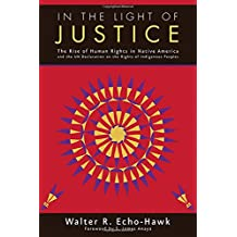 In the Light of Justice: The Rise of Human Rights in Native America and the UN Declaration on the Rights of Indigenous Peoples