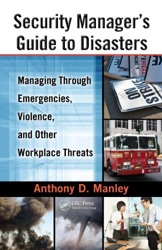 Download Security Manager's Guide to Disasters: Managing Through Emergencies, Violence, and Other Workplace Threats Pdf
