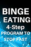 Binge Eating: The 4 Steps Program To Stop Binge Eating Fast. (Spark The Revolutionary New Science Of Exercise And The Brain Book 1)