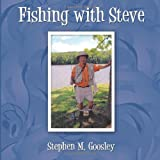 Fishing with Steve, Stephen M. Goosley, 1452033420