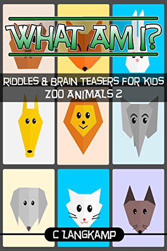 What Am I? Riddles and Brain Teasers for Kids Zoo Animals Edition #2 (Trivia for Kids Book -