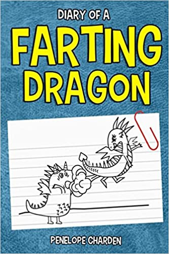 Diary of a Farting Dragon: A Funny Short Story for Children Riddled with Flatulence, Farts and Gas