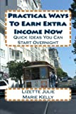 Practical Ways to Earn Extra Income Now, Marie Kelly, 1452874808