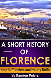 A Short History of Florence, Italy for Travelers and History Buffs