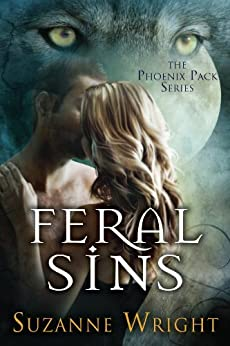 Feral Sins (The Phoenix Pack Series Book 1) by [Wright, Suzanne]