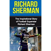 Richard Sherman: The Inspirational Story of Football Superstar Richard Sherman
