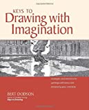 Keys to Drawing with Imagination: Strategies and Exercises for Gaining Confidence and Enhancing Your Creativity, Bert Dodson, 1581807570
