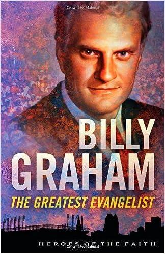 Billy Graham: The Greatest Evangelist (Heroes of the Faith)