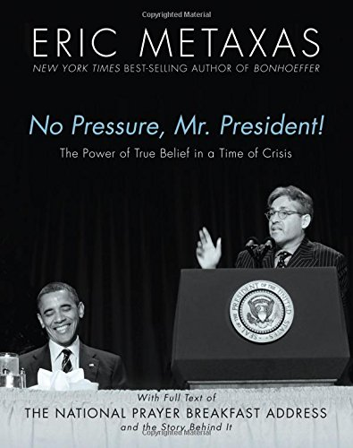 Download No Pressure, Mr. President! The Power Of True Belief In A Time Of Crisis: The National Prayer Breakfast Speech pdf epub