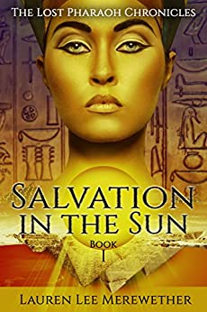 Salvation in the Sun (The Lost Pharaoh Chronicles Book 1) by [Merewether, Lauren Lee]