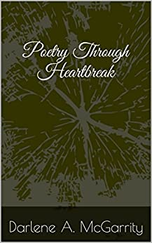 Poetry Through Heartbreak by [McGarrity, Darlene A.]