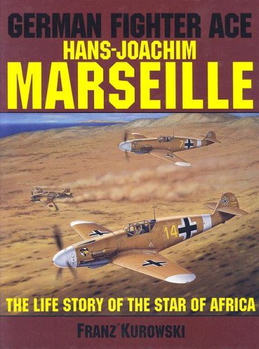 German Fighter Ace Hans-Joachim Marseille: The Life Story of the Star of Africa (Schiffer Military History)