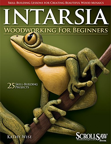 Intarsia Woodworking for Beginners: Skill-Building Lessons for Creating Beautiful Wood Mosaics: 25 Skill-Building Projects (Fox Chapel Publishing) Step-by-Step Instructions, Patterns, Tips & Tricks