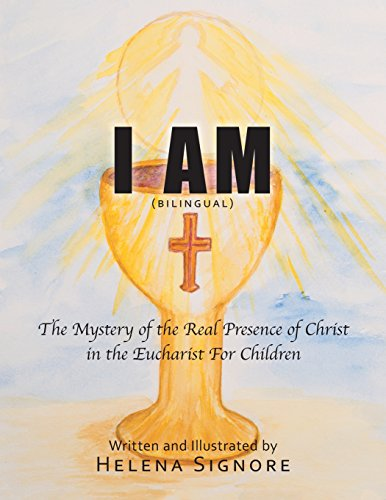 I AM: The Mystery of the Real Presence of Christ in the Eucharist For Children (English and Spanish Edition)