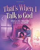 That's When I Talk to God, Daniel Morrow and Alison Strobel Morrow, 1434700186