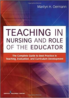 Teaching in Nursing and Role of the Educator: The Complete Guide to Best Practice in Teaching, Evaluation and Curriculum Development 1st (first) edition published by Springer Publishing Company (2013)