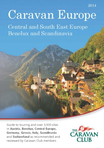 Caravan Europe Guide to Sites and Touring in Central and South East Europe, Benelux and Scandinavia 2014: Over 3500 Sites in Austria, Benelux, Central ... as Recommended by Caravan Club Members (Caravan Touring)
