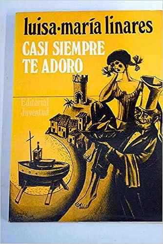 Casi siempre te adoro: Amazon.es: Luisa-María Linares Martin ...
