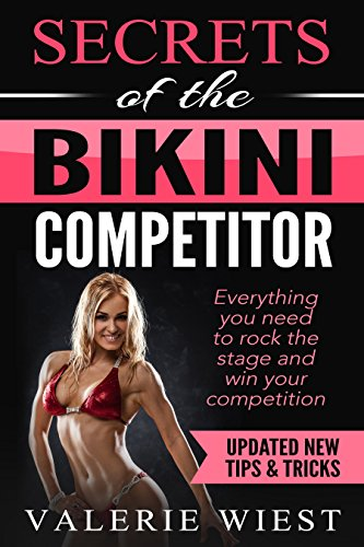 Secrets of the Bikini Competitor: Everything you need to rock the stage and win your bikini competition.